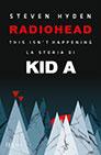 Copertina di Radiohead: This isn't happening. La storia di Kid A